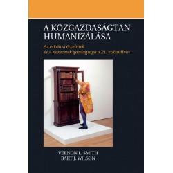 Vernon L. Smith - Bart J. Wilson: A közgazdaságtan humanizálása - Az erkölcsi érzelmek és A nemzetek gazdagsága a 21. században
