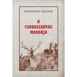 Solymossy Sándor: A csodaszarvas mondája