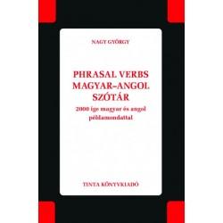 Nagy György: Phrasal verbs magyar-angol szótár - 2000 ige magyar és angol példamondattal