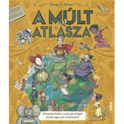 Thiago de Moraes: A múlt atlasza - Történelmi hősök és csodaszép térképek tizenöt nagyszerű civilizációról