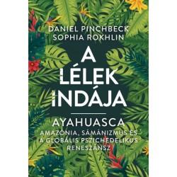 Daniel Pinchbeck - Sophia Rokhlin: Ayahuasca - A Lélek Indája