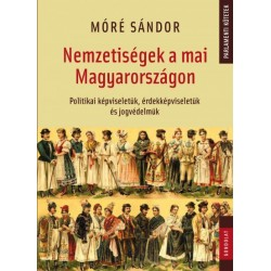 Móré Sándor: Nemzetiségek a mai Magyarországon - Politikai képviseletük, érdekképviseletük és jogvédelmük