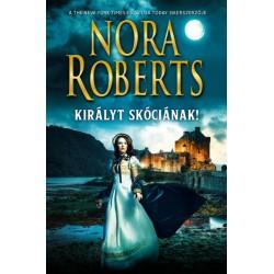 Nora Roberts: Királyt Skóciának!