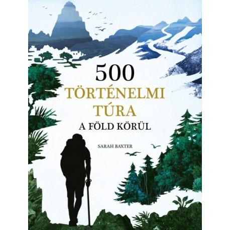 Sarah Baxter: 500 történelmi túra a Föld körül