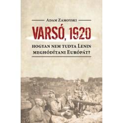 Adam Zamoyski: Varsó, 1920 - Hogyan nem tudta Lenin meghódítani Európát?
