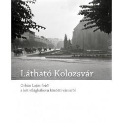 Blos-Jáni Melinda: Látható Kolozsvár - Orbán Lajos fotói a két világháború közötti városról