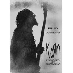 Fieldy - Laura Morton: Korn - Függőség, hit, gyógyulás