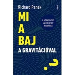 Richard Panek: Mi a baj a gravitációval? - A talpunk alatt lapuló rejtély megoldása