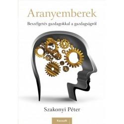 Szakonyi Péter: Aranyemberek - Beszélgetés gazdagokkal a gazdagságról