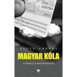 Dezső András: Magyar kóla - A kokain útja Magyarországon