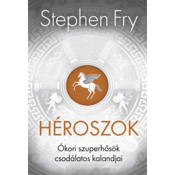 Stephen Fry: Héroszok - Ókori szuperhősök csodálatos kalandjai