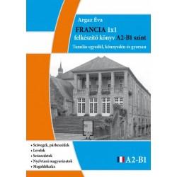 Argaz Éva: Francia 1x1 - A2-B1 szint - Tanulás egyedül, könnyedén és gyorsan