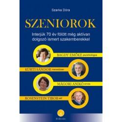 Szarka Dóra: Szeniorok - Interjúk 70 év fölött még aktívan dolgozó ismert szakemberekkel