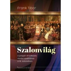 Frank Tibor: Szalonvilág - A polgári érintkezés modernizálódása a 19. században