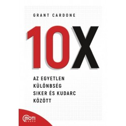Grant Cardone: 10X - Az egyetlen különbség siker és kudarc között