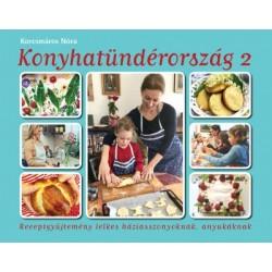 Korcsmáros Nóra: Konyhatündérország 2. - Receptgyűjtemény lelkes háziasszonyoknak, anyukáknak