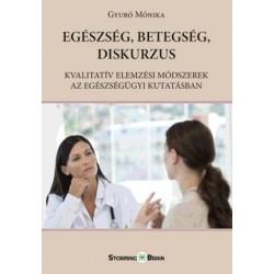 Gyuró Mónika: Egészség, betegség, diskurzus - Kvalitatív elemzési módszerek az egészségügyi kutatásban