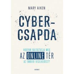 Mary Aiken: Cybercsapda - Hogyan változtatja meg az online tér az emberi viselkedést?
