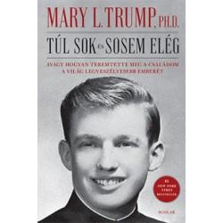 Mary L. Trump: Túl sok és sosem elég - Avagy hogyan teremtette meg a családom a világ legveszélyesebb emberét
