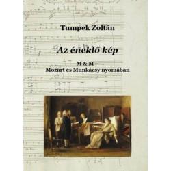 Tumpek Zoltán: Az éneklő kép - Mozart és Munkácsy nyomában