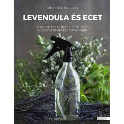 Munkácsi Brigitta: Levendula és ecet - 57 ökotisztítószer a vegyszermentes otthonért