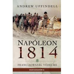 Andrew Uffindell: Napóleon 1814 - Franciaország védelme