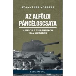 Számvéber Norbert: Az alföldi páncéloscsata - Harcok a Tiszántúlon, 1944. október