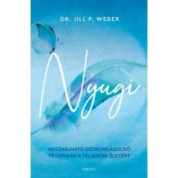Jill P. Weber PhD: Nyugi - Használható szorongásoldó technikák a teljesebb életért