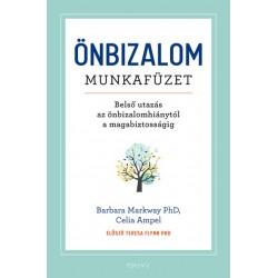 Celia Ampel - Barbara Markway PhD: Önbizalom munkafüzet - Belső utazás az önbizalomhiánytól a magabiztosságig