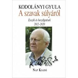 Kodolányi Gyula: A szavak súlyáról - Esszék és beszélgetések, 2012-2020