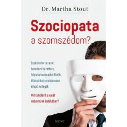 Martha Stout PhD: Szociopata a szomszédom? - Szadista tornatanár, hazudozó házastárs, folyamatosan alázó főnök, ötleteinket r...