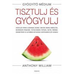 Anthony William: Tisztulj és gyógyulj