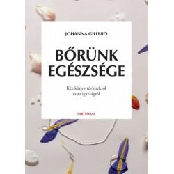 Johanna Gillbro: Bőrünk egészsége - Kézikönyv tévhitekről és az igazságról