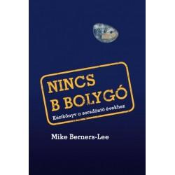 Mike Berners-Lee: Nincs B bolygó - Kézikönyv a sorsdöntő évekhez