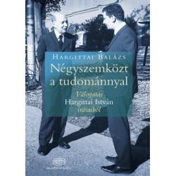 Hargittai Balázs: Négyszemközt a tudománnyal - Válogatás Hargittai István írásaiból