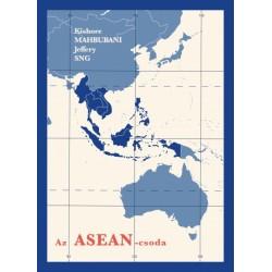 Kishore Mahbubani - Jeffery Sng: Az ASEAN-csoda - Egy béketeremtő szervezet