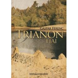 Gáspár Ferenc: Trianon fiai