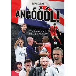 Berei Dániel: Angóóól! - Történetek a brit labdarúgás világából