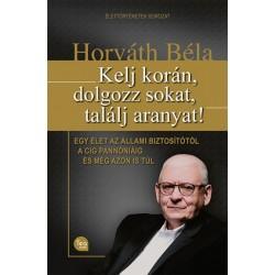 Horváth Béla: Kelj korán, dolgozz sokat, találj aranyat! - Egy élet az Állami Biztosítótól a CIG Pannóniáig és még azon is túl