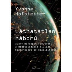 Yvonne Hofstetter: Láthatatlan háború - Avagy miképpen fenyegeti a digitalizáció a világ biztonságát és stabilitását