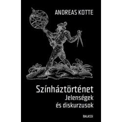 Andreas Kotte: Színháztörténet - Jelenségek és diskurzusok