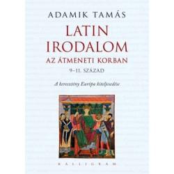 Adamik Tamás: Latin irodalom az átmeneti korban (9-11. század) - A keresztény Európa kiteljesedése