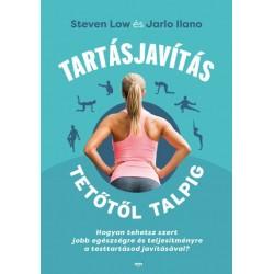 Jarlo Ilano - Steven Low: Tartásjavítás tetőtől talpig - Hogyan tehetsz szert jobb egészségre és teljesítményre a testtartáso...