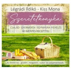 Kiss Mona - Légrádi Ildikó: Szeretetkonyha - Család - gyermekek - egymásra figyelés - 60 mentes recepttel