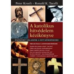 Peter Kreeft - Ronald K. Tacelli: A katolikus hitvédelem kézikönyve - Észszerű válaszok a hit kérdéseire