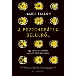 James Fallon: A pszichopátia belülről - Egy agykutató utazása agyának sötét bugyraiba