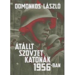 Domonkos László: Átállt szovjet katonák 1956-ban - Tények és legendák