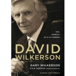 Gary Wilkerson: David Wilkerson - Kés, kereszt és a hit embere