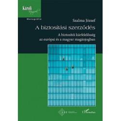 Prof. Dr. Szalma József: A biztosítási szerződés - A biztosítói kárfelelősség az európai és a magyar magánjogban