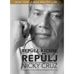 Nicky Cruz: Repülj, kicsim, repülj